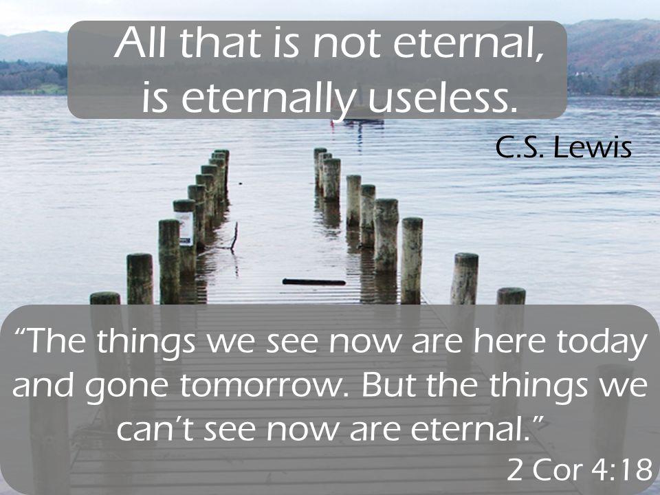 All+that+is+not+eternal,+is+eternally+useless.