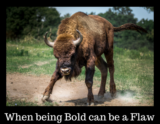 When being bold can be a flaw