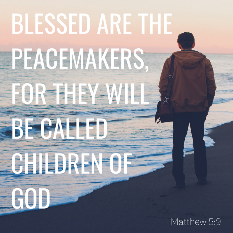 blessed are the peacemakers, for they will be called children of God