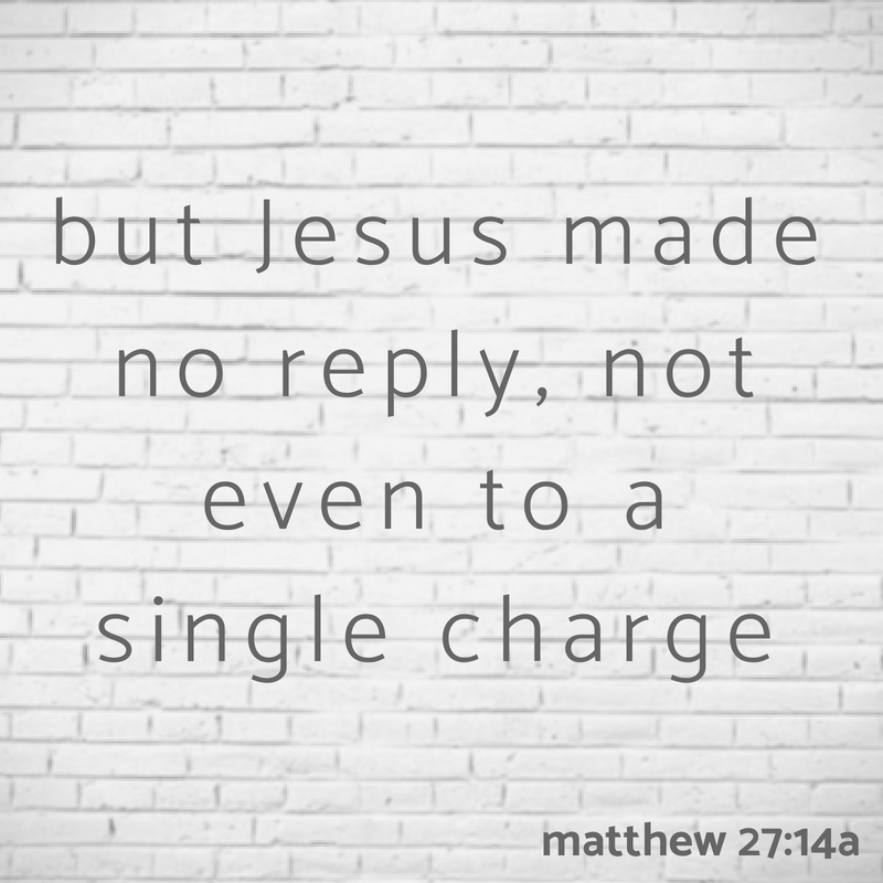 but Jesus made no reply, not even to a single charge