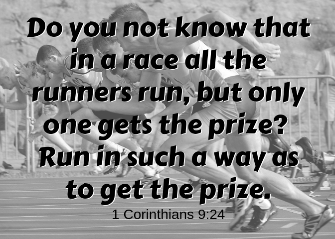 Do you not know that in a race all the runners run, but only one gets the prize_ Run in such a way as to get the prize.