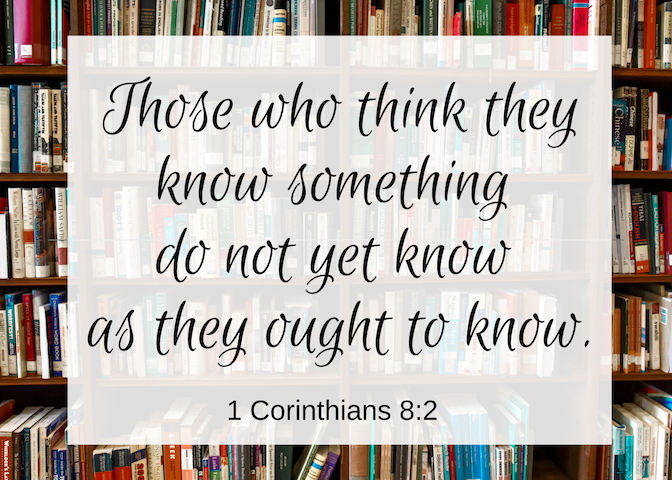 Those who think they know something do not yet know as they ought to know.