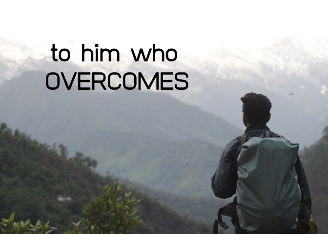To him who OVERCOMES