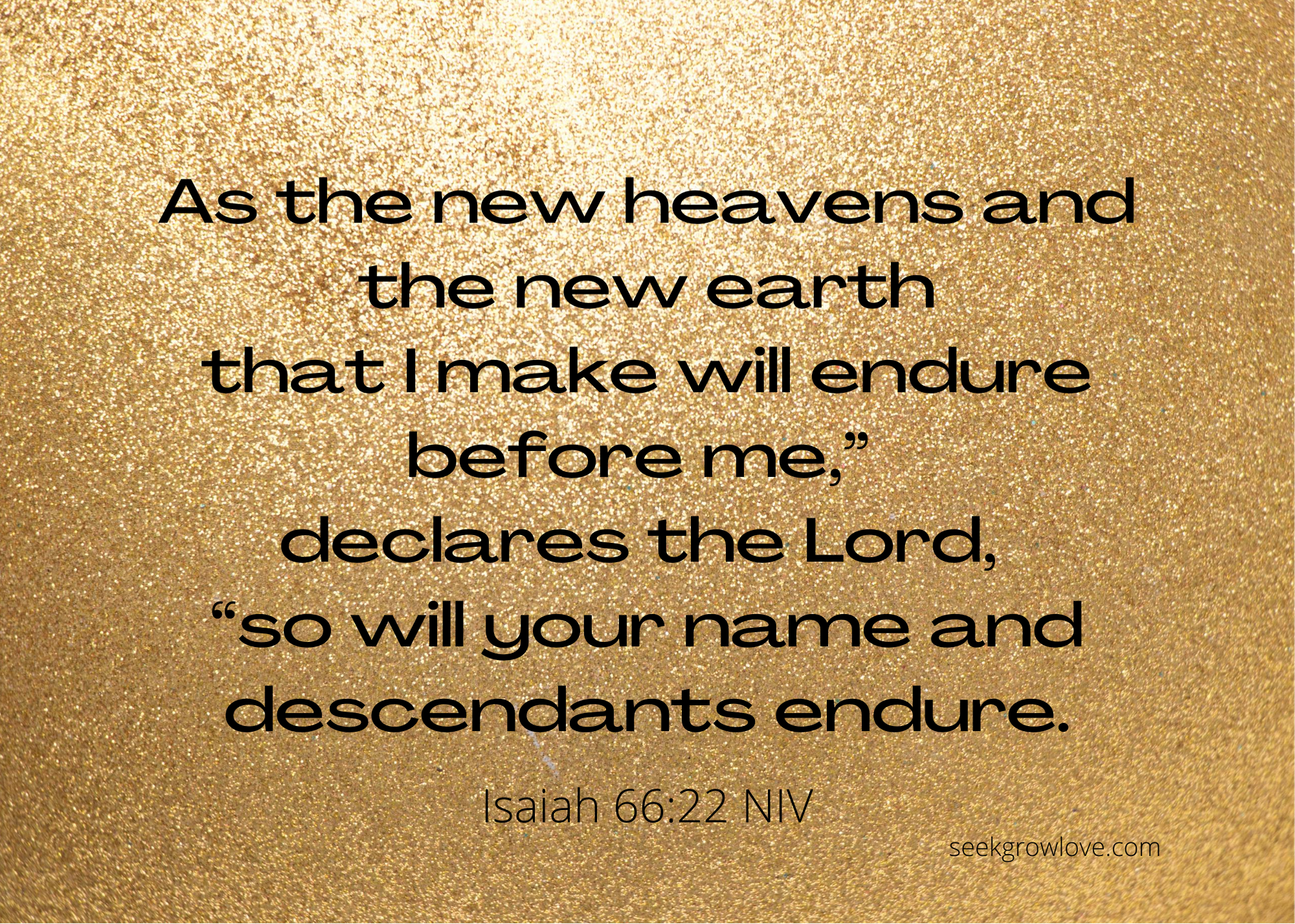 """As the new heavens and the new earth that I make will endure before me,"""" declares the Lord, """"so will your name and descendants endure."""