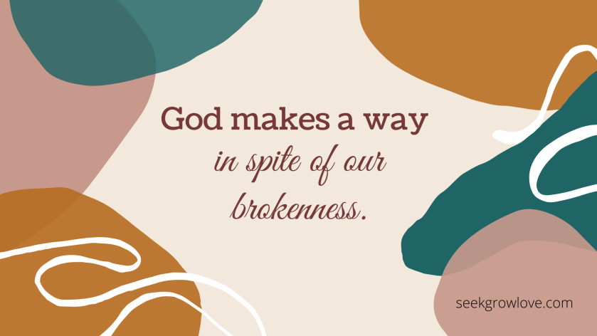 God makes a way in spite of our brokenness.