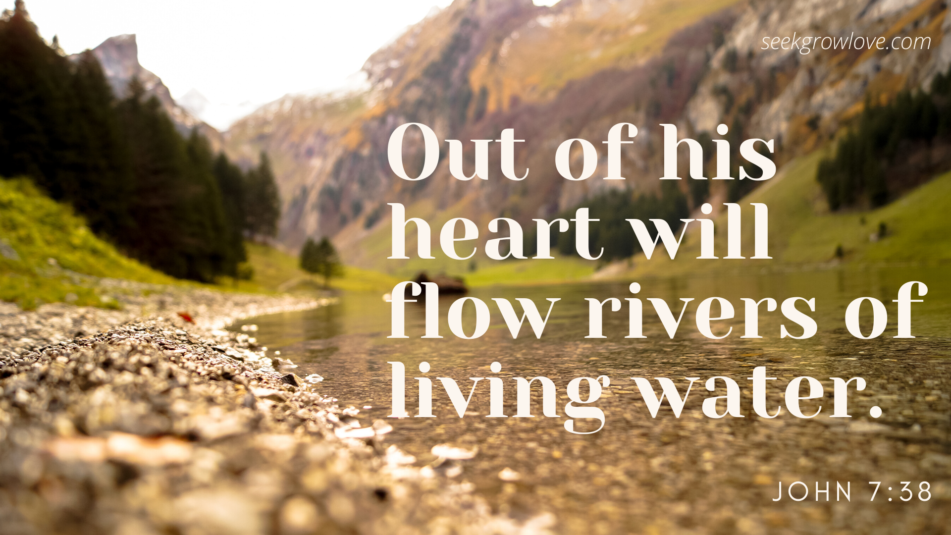 Out of his heart will flow rivers of living water.